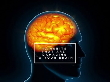 Top 10 Habits That Are Damaging To Your Brain