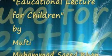 Educational Lecture for Children (#13) by Sheikh Mufti Muhammad Saeed Khan
