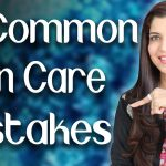 11 Common Skincare Mistakes That can Damage Your Skin  - Ghazal Siddique
