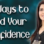 7 Ways to Build Self Confidence / How to boost Self Confidence - Ghazal Siddique