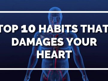 Top 10 habits that damages your heart