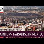 Painters' Paradise in Mexico | Get Outta Here! Podcast | Associated Press