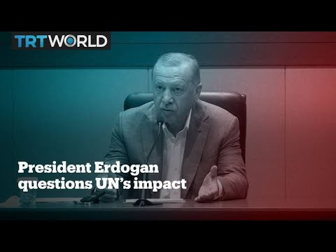 The UN hasn't solved the world's conflicts – Turkey's President Erdogan