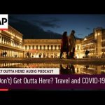 (Don't) Get Outta Here? Travel and COVID-19 | Get Outta Here! Podcast | Associated Press