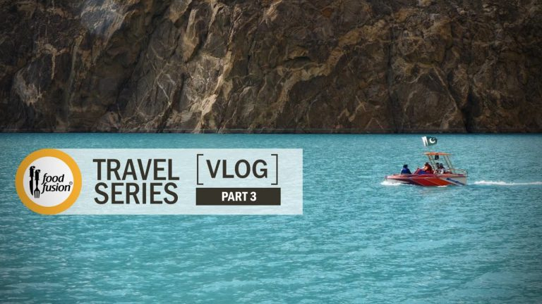 Attabad Lake Hunza - Food Fusion Travel Series Vlog Part 3