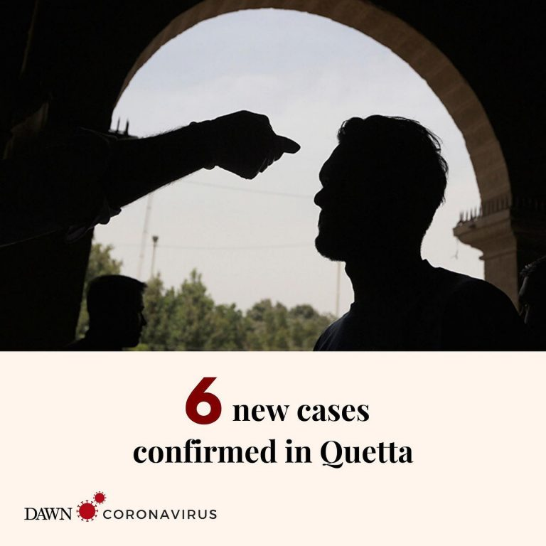 Six new cases have been confirmed in Quetta, taking the total number of coronavi... 3