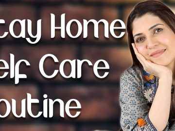 My Stay Home Self Care Routine - Ghazal Siddique