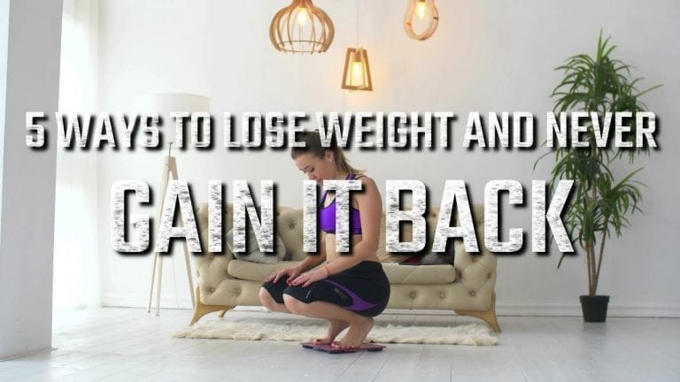 5 ways to Lose Weight and Never Gain it back
