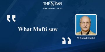What Mufti saw - M Saeed Khalid  Read more:   #TheNews 6