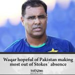 Waqar hopeful of Pakistan making most out of Stokes´ absence Read more: #TheN... 1