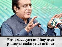 Faraz says govt mulling over policy to make price of flour uniform across countr... 20
