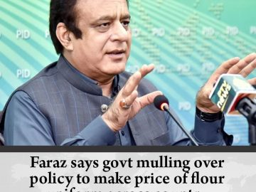 Faraz says govt mulling over policy to make price of flour uniform across countr... 7