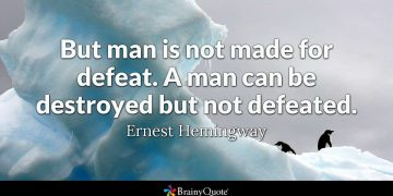 Man is not made for defeat, 19