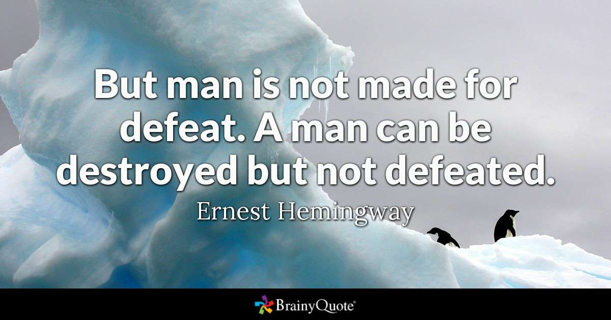 Man is not made for defeat, 4