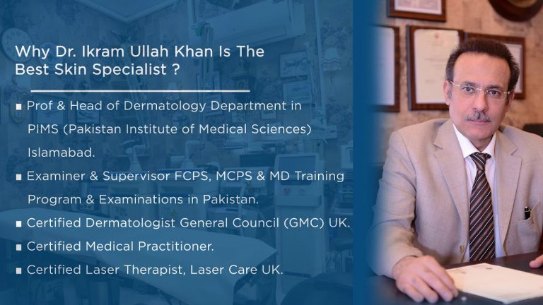 Why Prof. Dr. Ikram Ullah Khan is the Top & Best Dermatologist is Islamabad