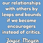 Become encouragers not critics. 3