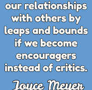 Become encouragers not critics. 24