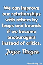 Become encouragers not critics. 1