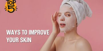 Top Five ways to improve your Skin