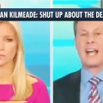 Brian Kilmeade: Shut Up About The Stupid Death Toll!!!