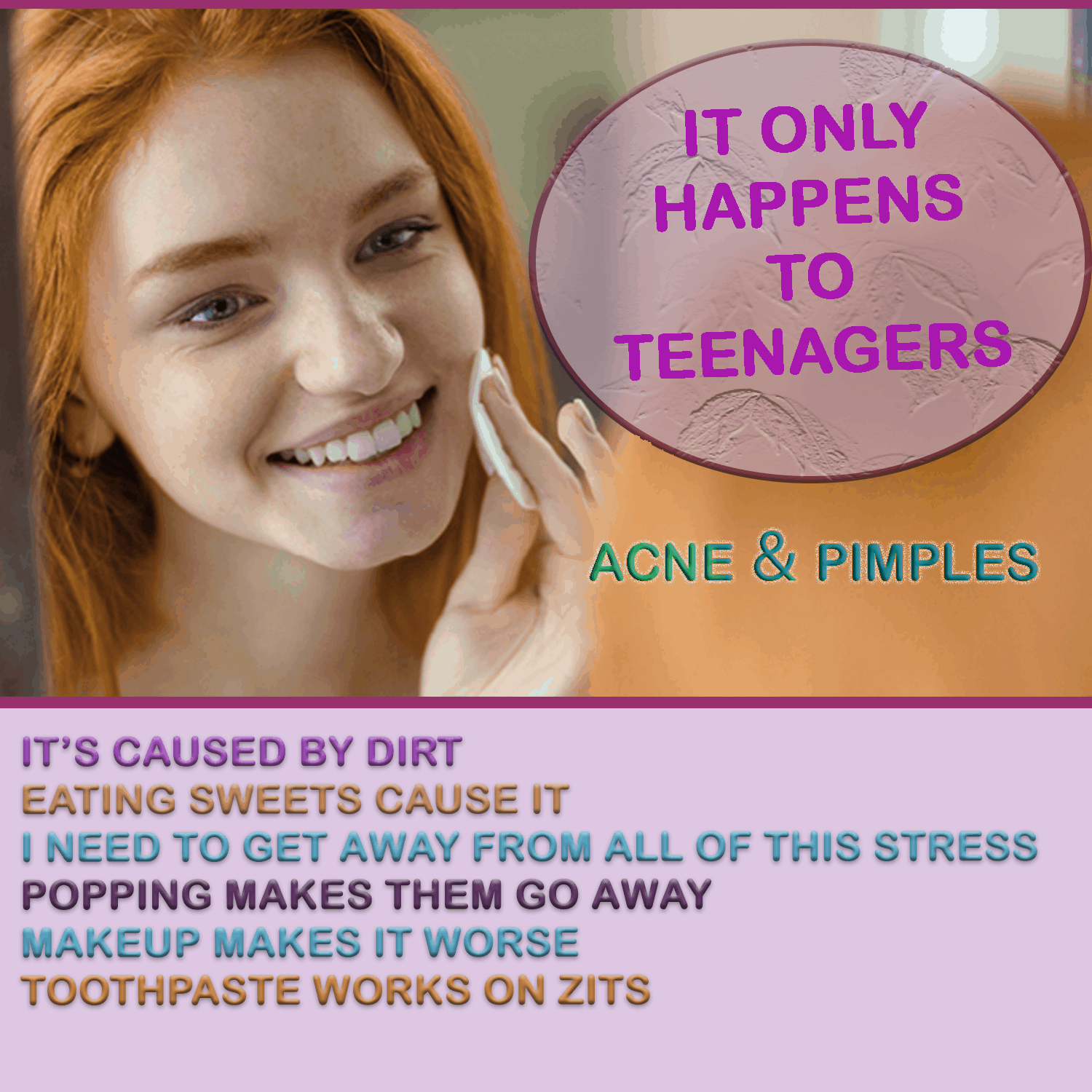 ACNE AND PIMPLES ONLY HAPPEN TO TEENAGERS. 5