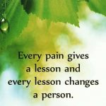 Every Pain gives a lesson. 1
