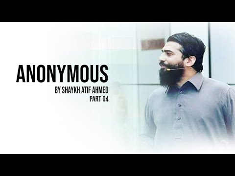 ANONYMOUS BY SHAYKH ATIF AHMED | STATUS | MOTIVATION | XEE CHANNEL PART 04