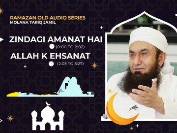 ZINDAGI AMANAT HAI | Molana Tariq Jamil | Audio Series | 10 May 2021
