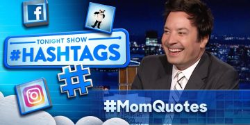 Hashtags: #MomQuotes   The Tonight Show Starring Jimmy Fallon
