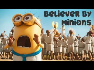 Believer by Minions !!!!! 6