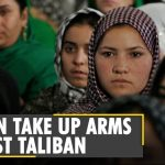 Afghanistan: Women pick up arms against Taliban in Ghor   Afghan forces   WION   Latest English News