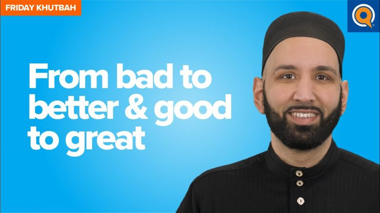 From Bad To Better & Good To Great   Khutbah by Dr. Omar Suleiman