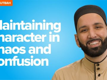 Maintaining Character in Chaos and Confusion | Khutbah by Omar Suleiman