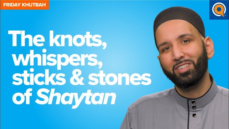 The Knots, Whispers, Sticks & Stones of Shaytan | Khutbah by Dr. Omar Suleiman