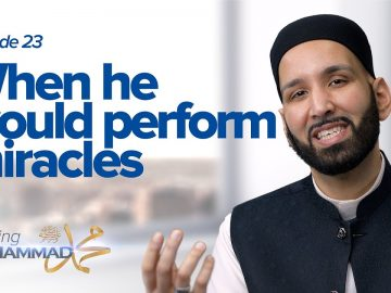 When He Would Perform Miracles | Meeting Muhammad ﷺ Episode 23